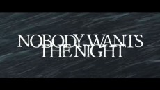 "New Film: ""Nobody Wants the Night"" — Updated September 30!"